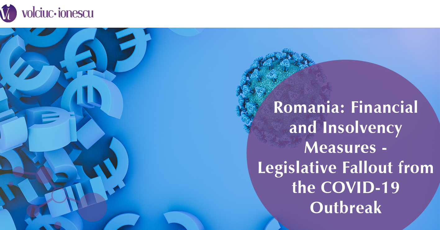 Romania: Financial and Insolvency Measures – Legislative Fallout from the COVID-19 Outbreak